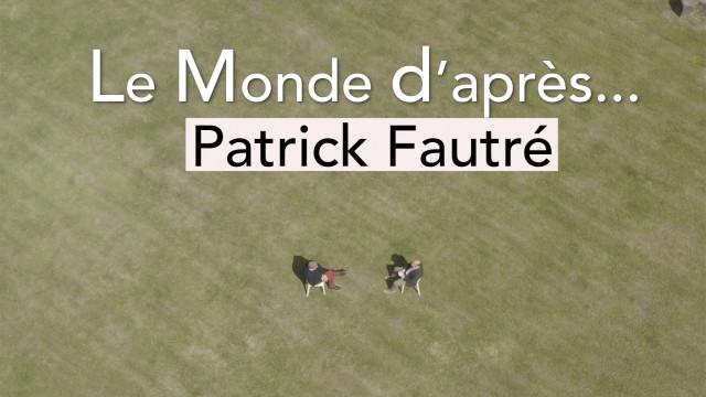 testLe Monde d'après... Patrick Fautré