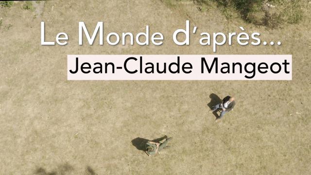 Le Monde d'après... Jean-Claude Mangeot