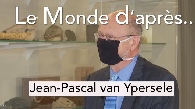 Le Monde d'après... Jean-Pascal van Ypersele