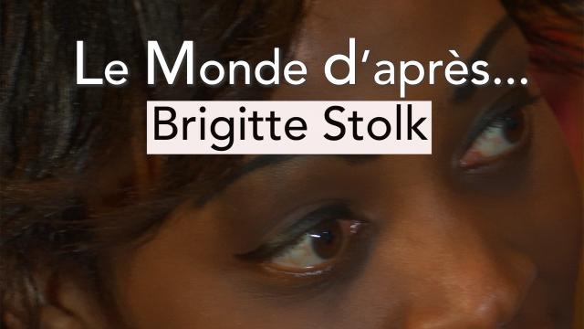 Le Monde d'après... Brigitte Stolk