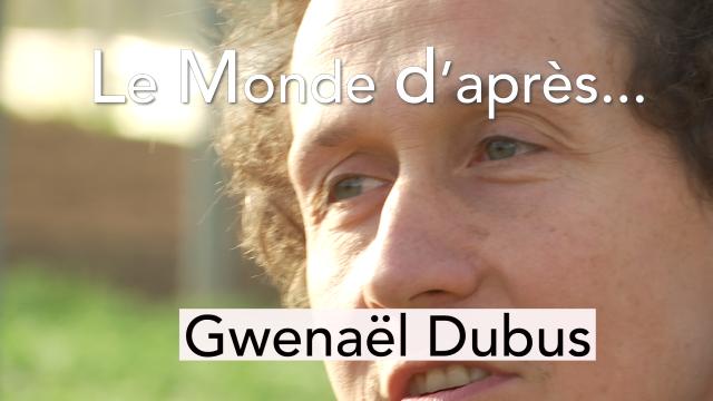 Le Monde d'après... Gwenaël Dubus